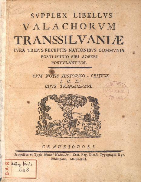 """Supplex Libellus Valachorum Transsilvaniae (din latină, însemnând Petiţia Valahilor din Transilvania) este numele a două memorii înaintate de liderii naţiunii române din Transilvania împăratului Leopold al II-lea al Sfântului Imperiu Roman - in imagine, Pagina de titlu a petiției """"Supplex Libellus Valachorum Transsilvaniae"""", Cluj, 1791 - foto preluat de pe ro.wikipedia.org"""